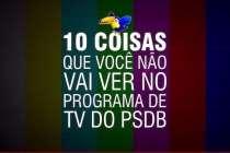 10 coisas que você não vai ver no programa do PSDB na TV