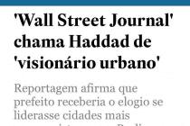 Prefeito Haddad (PT) é chamado de visionário urbano pelo The Wall Street Journal!