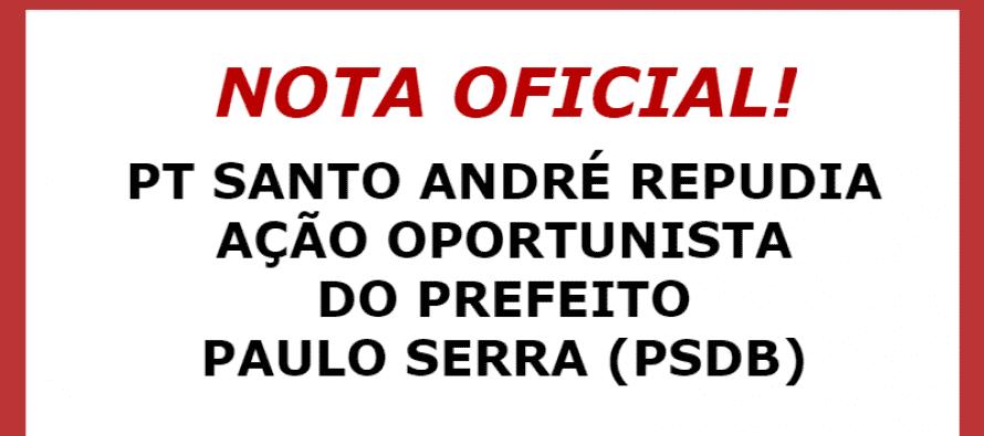 Nota: PT Santo André repudia ação oportunista do prefeito Paulo Serra (PSDB)