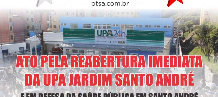 PT Santo André convoca população para Ato em Defesa da Saúde e pela reabertura da UPA nesta sexta (1º)