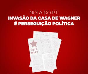 Invasão da casa de Wagner é perseguição política