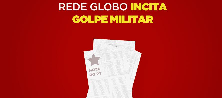 Nota do PT: Rede Globo incita golpe militar